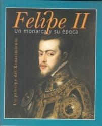 書籍 Felipe II Un monarca y su epoca Un principe del Renacimiento