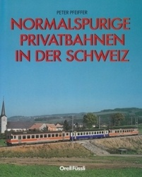 書籍 Normalspurige Privatbahnen in der Schweiz Peter Preiffer Orell Fussli
