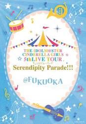 THE IDOLM@STER CINDERELLA GIRLS 5thLIVE TOUR Serendipity Parade!!!@FUKUOKA/シンデレラガールズ【中古】[☆4]