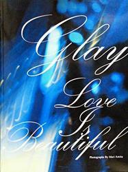 GLAY LOVE IS BEAUTIFUL ツアードキュメント・フォトブック/その他【中古】[☆3]