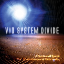 VIO SYSTEM DIVIDE - A Subliminal Spirit ToThe Spatiotemporal Extremity